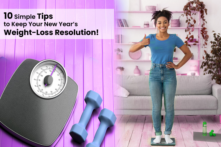 10 Simple Tips to Keep Your New Year's Weight-Loss Resolution