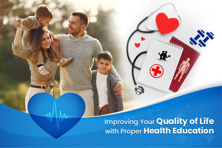 Improving Your Quality of Life with Proper Health Education